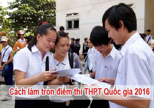 Cách làm tròn điểm bài thi THPT Quốc gia 2016 như thế nào?